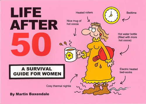 Life After 50: A Survival Guide for Women: Baxendale, Martin