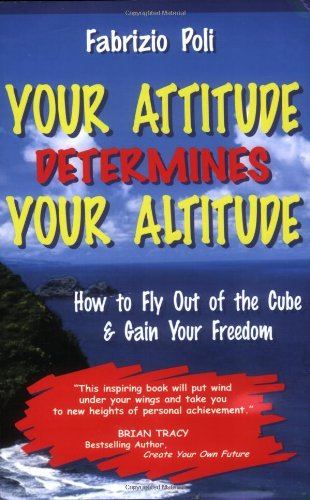 9780955058905: Your Attitude Determines Your Altitude: How to Fly Out of the Cube and Gain Your Freedom