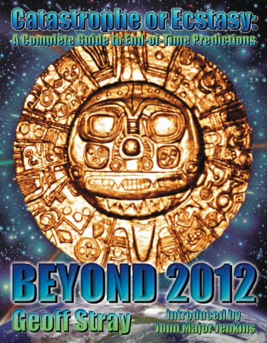 9780955060809: Beyond 2012: Catastrophe or Ecstasy - A Complete Guide to End-of-time Predictions