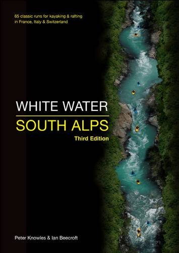 9780955061448: White Water South Alps: 65 Classic Runs for Kayaking & Rafting in France, Italy & Switzerland