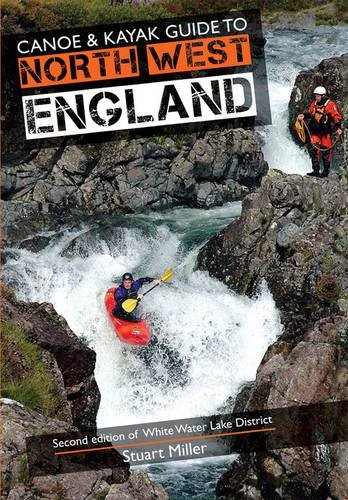 Canoe & Kayak Guide to North West England: Of White Water Lake District: Miller, Stuart