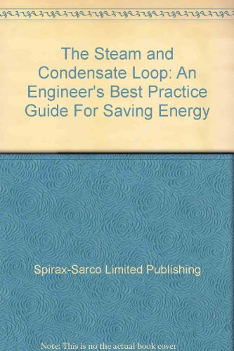 The Steam and Condensate Loop: An Engineer's Best Practice Guide For Saving Energy: ...