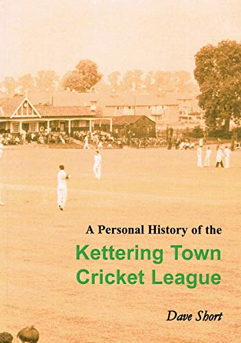 A Personal History of Kettering Town Cricket: Short Dave: