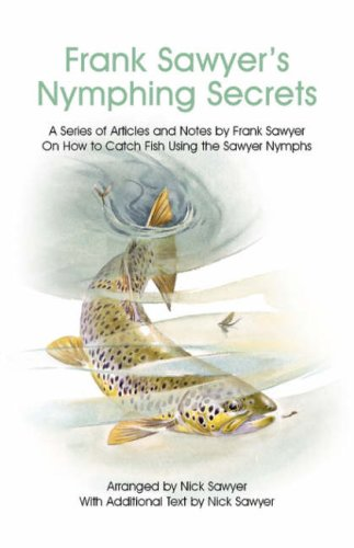 9780955082542: Frank Sawyer's Nymphing Secrets: A Series of Articles and Notes by Frank Sawyer on How to Catch Fish Using the Sawyer Nymphs