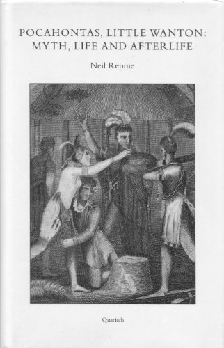 Pocahontas, Little Wanton: Myth, Life and Afterlife. - Rennie, Neil