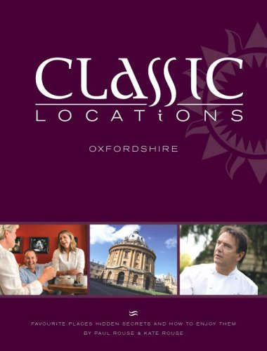 Classic Locations Oxfordshire: Favourite Places, Hidden Secrets and How to Enjoy Them (0955088003) by Rouse, Paul; Rouse, Kate