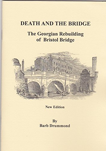 9780955101014: Death and the Bridge: The Georgian Rebuilding of Bristol Bridge