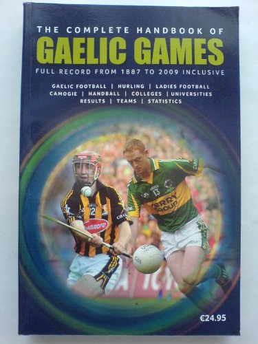 9780955111549: The Complete Handbook of Gaelic Games: Full GAA Records from 1887 to 2009 Inclusive