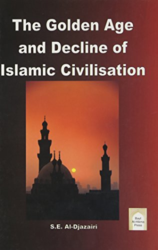 The Golden Age and Decline of Islamic Civilisation: S. E. Al-Djazairi