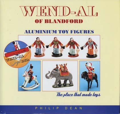 Wend-Al of Blandford Aluminium Toy Figures (0955126908) by Philip Dean