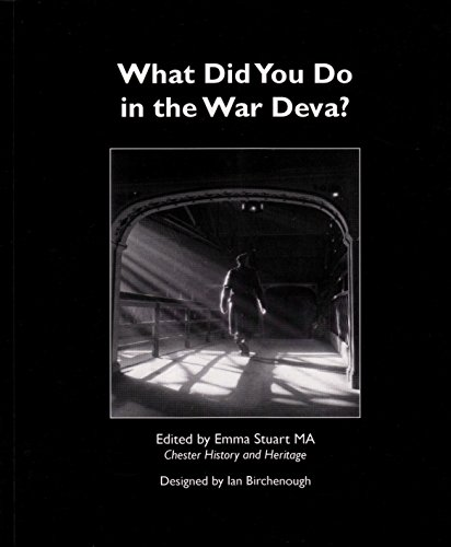 What Did You Do in the War Deva?: Chester District in World War II