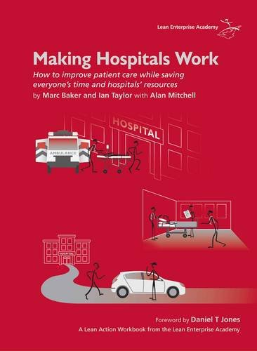 9780955147326: Making Hospitals Work: How to Improve Patient Care While Saving Everyone's Time and Hospitals' Resources
