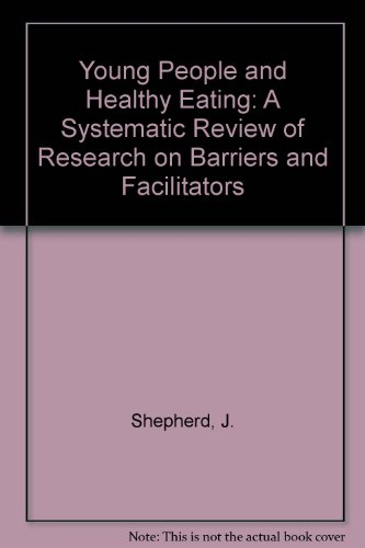 Young People and Healthy Eating: A Systematic Review of Research on Barriers and Facilitators (0955154839) by J. Shepherd; A. Harden; Ray Rees; G. Brunton; J. Garcia; S. Oliver; A. Oakley