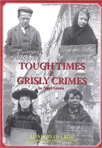 9780955163500: Tough Times and Grisly Crimes: A History of Crime in Northumberland and County Durham