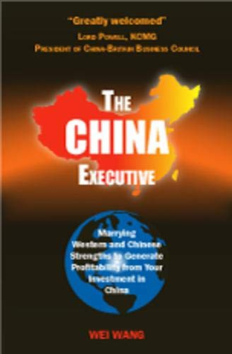 9780955163609: The China Executive: Marrying Western and Chinese Strengths to Generate Profitability from Your Investment in China