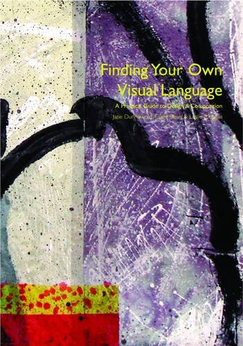 Finding Your Own Visual Language: A Practical: Benn, Claire, Dunnewold,