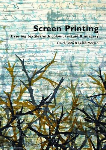 9780955164958: Screen Printing: Layering Textiles with Colour, Texture and Imagery