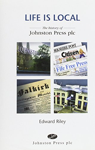 9780955172908: Life is local: the history of Johnston Press Plc