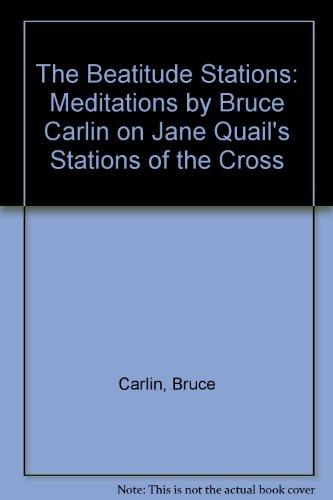 The Beatitude Stations: Meditations by Bruce Carlin: Carlin, Bruce