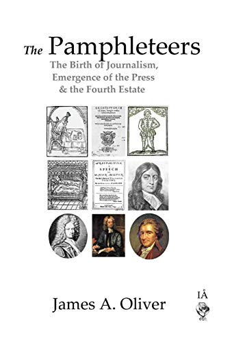 9780955183454: The Pamphleteers: The Birth of Journalism, Emergence of the Press & the Fourth Estate