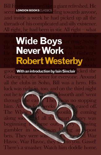 Wide Boys Never Work (London Books Classics): Robert Westerby