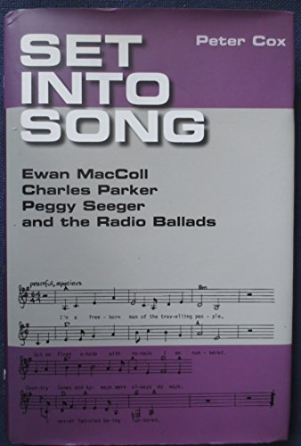 Set Into Song: Ewan MacColl, Charles Parker, Peggy Seeger and the Radio Ballads