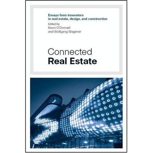 Connected Real Estate: Essays from Innovators in Real Estate, Design, and Construction: O'Donnell, ...