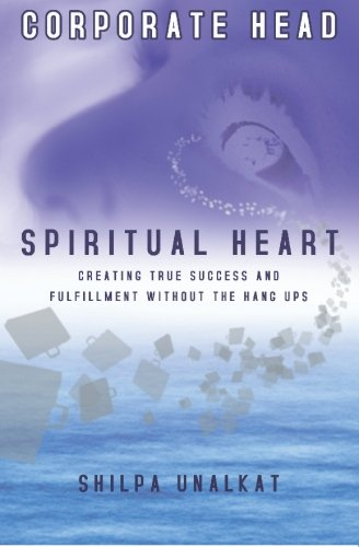 9780955202803: Corporate Head, Spiritual Heart: Creating True Success and Fulfillment Without the Hang-Ups (Head and Hart)