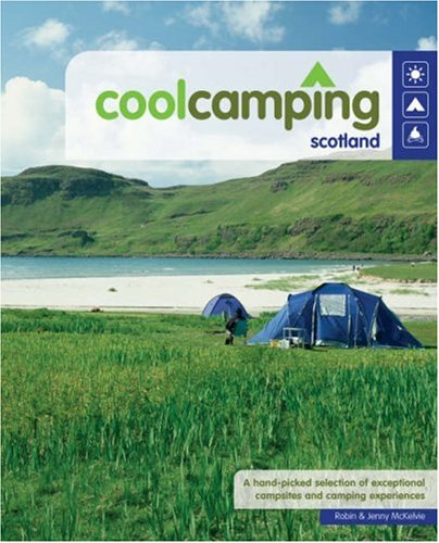 9780955203633: Cool Camping Scotland: A Hand Picked Selection of Exceptional Campsites and Camping Experiences