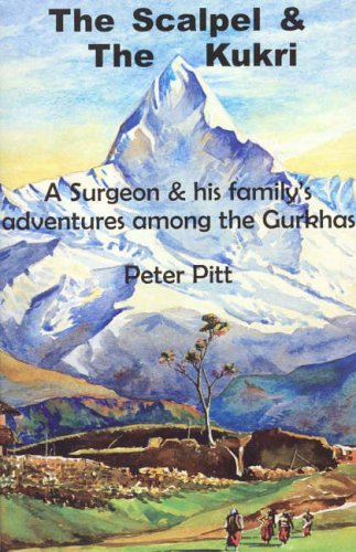 9780955205903: The Scalpel and the Kukri: A Surgeon and His Family's Adventures Among the Gurkhas