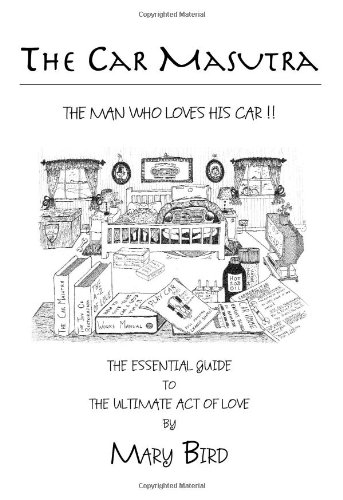 The Car Masutra.the Man Who Loves His Car!!: The Essential Guide to the Ultimate Act of Love (...