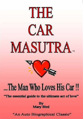 The Car Masutra. the Man Who Loves His Car!!: The Essential Guide to the Ultimate Act of Love: Mary...