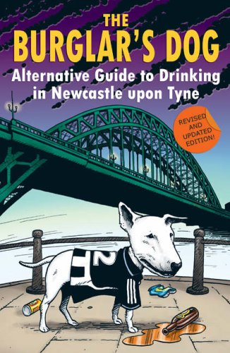 The Burglar's Dog: Alternative Guide to Drinking in Newcastle Upon Tyne: Jones, Mark