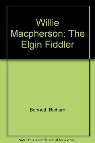 Willie Macpherson: The Elgin Fiddler (9780955220104) by Richard Bennett