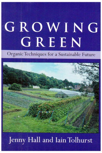 9780955222504: Growing Green: Organic Techniques for a Sustainable Future