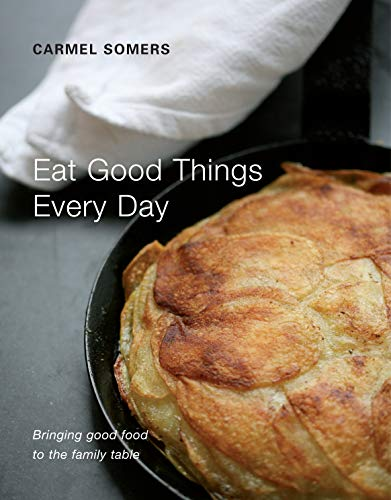 9780955226137: Eat Good Things Every Day: Bringing Good Good to the Family Table