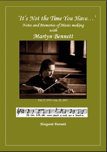 "9780955232619: ""It's Not the Time You Have..."": Notes and Memories of Music-making with Martyn Bennett"