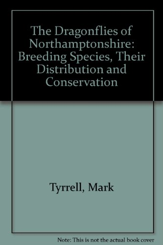 The Dragonflies of Northamptonshire : Breeding Species, Their Distribution and Conservation: ...