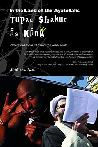 In the Land of the Ayatollahs Tupac: Shahzad Aziz
