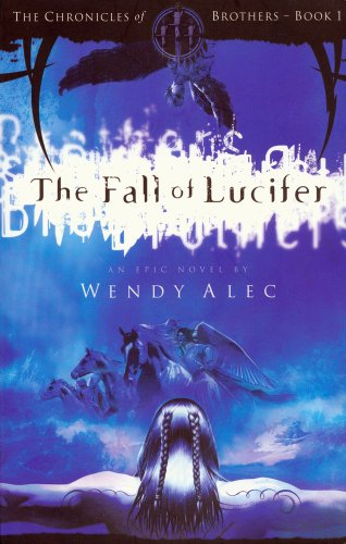 The Fall of Lucifer (The Chronicles of Brothers) (Chronicles of Brothers, Book One) (9780955237775) by Wendy Alec