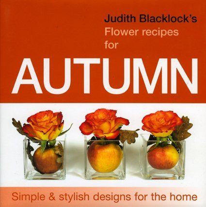 9780955239144: Judith Blacklock's Flower Recipes For Autumn