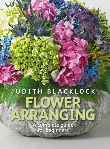 Flower arranging the complete guide for beginners by judith.