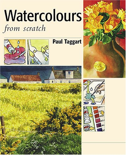 9780955247804: Watercolours from scratch: Art Workshop with Paul Taggart