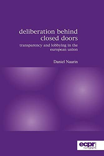9780955248849: Deliberation Behind Closed Doors: Transparency and Lobbying in the European Union (ECPR Monographs Series)