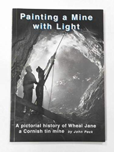 Painting a Mine with Light: A Pictorial: PECK, John