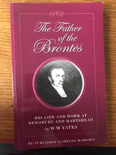 The Father of the Brontes: His Life and Work at Dewsbury and Hartshead