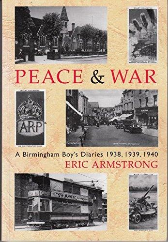 Peace and War: A Birmingham Boy's Diaries,: Eric G A
