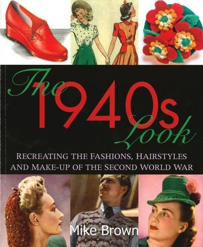 9780955272318: The 1940s Look: Recreating the Fashions, Hairstyles and Make-up of the Second World War