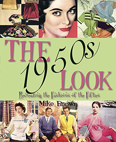 The 1950s Look: Recreating the Fashions of the Fifties (Paperback): Mike Brown