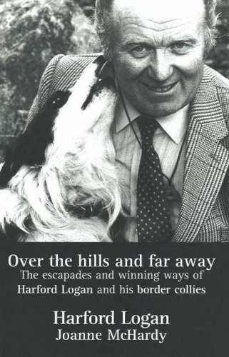 9780955276200: Over the Hills and Far Away: The Escapades and Winning Ways of Harford Logan and His Border Collies